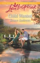 Child Wanted (Mills & Boon Love Inspired) (Willow's Haven, Book 3) ebook by Renee Andrews
