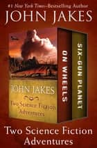 Two Science Fiction Adventures - On Wheels * Six-Gun Planet ebook by John Jakes