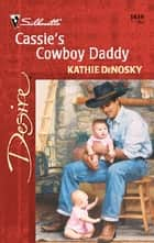 Cassie's Cowboy Daddy - A Sexy Western Contemporary Romance ebook by Kathie DeNosky