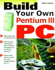 Build Your Own Pentium III PC ebook by Pilgrim, Aubrey