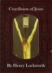 Crucifixion of Jesus ebook by Henry Lockworth,Eliza Chairwood,Bradley Smith
