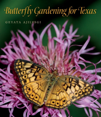Butterfly Gardening for Texas ebook by Geyata Ajilvsgi