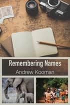 Remembering Names: Reflections from Kenya ebook by Andrew Kooman