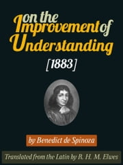 On The Improvement Of Understanding ebook by Benedict de Spinoza,R. H. M. Elwes
