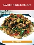Savory Ginger Greats: Delicious Savory Ginger Recipes, The Top 62 Savory Ginger Recipes ebook by Jo Franks