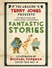 The Fantastic World of Terry Jones: Fantastic Stories ebook by Michael Foreman,Terry Jones