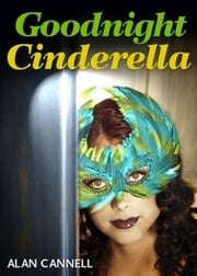 Goodnight Cinderella eBook by Alan Cannell