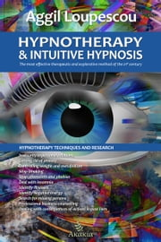 Hypnotherapy and Intuitive Hypnosis: The most effective therapeutic and explorative method of the 21st century ebook by Aggil Loupescou