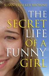 The Secret Life of a Funny Girl ebook by Susan Chalker Browne