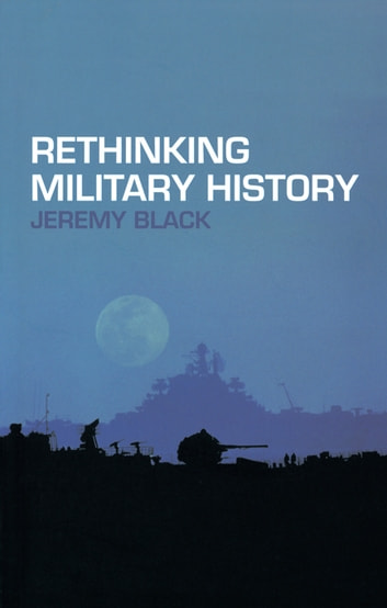 Rethinking Military History ebook by Jeremy Black