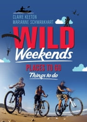 Wild Weekends South Africa - Places to Go, Things to Do ebook by Claire Keeton,Marianne Schwankhart