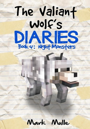 The Valiant Wolf Diaries, Book 4: Night Monsters ebook by Mark Mulle