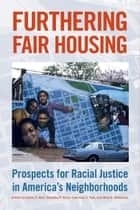 Furthering Fair Housing - Prospects for Racial Justice in America's Neighborhoods ebook by Justin P. Steil, Nicholas F. Kelly, Lawrence J. Vale,...