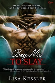 Beg Me To Slay ebook by Lisa Kessler