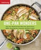 One-Pan Wonders - Fuss-Free Meals for Your Sheet Pan, Dutch Oven, Skillet, Roasting Pan, Casserole, and Slow Cooker ebook by