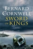 Sword of Kings - A Novel ebook by Bernard Cornwell