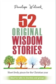 52 Original Wisdom Stories ebook by Penelope Wilcock
