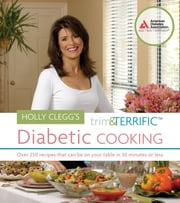Holly Clegg's Trim and Terrific Diabetic Cooking ebook by Holly Clegg