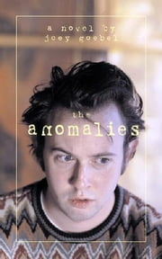 The Anomalies - A Novel ebook by Joey Goebel