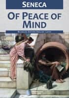Of Peace of Mind ebook by Seneca, Aubrey Stewart