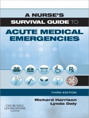 A Nurse's Survival Guide to Acute Medical Emergencies ebook by Richard N. Harrison,Lynda Daly