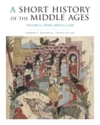 A Short History of the Middle Ages, Volume II - From c.900 to c.1500, Fourth Edition ebook by Barbara H. Rosenwein