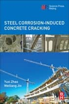 Steel Corrosion-Induced Concrete Cracking ebook by Yuxi Zhao,Weiliang Jin