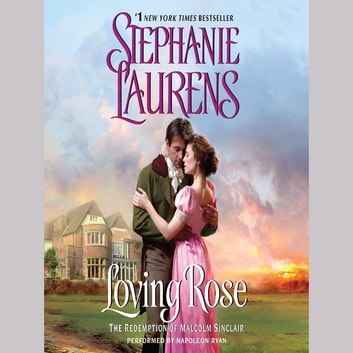 Loving Rose - The Redemption of Malcolm Sinclair audiobook by Stephanie Laurens