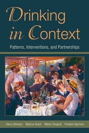 Drinking in Context - Patterns, Interventions, and Partnerships ebook by Gerry Stimson,Marcus Grant,Marie Choquet,Preston Garrison