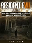 Resident Evil Biohazard Game Walkthroughs, Gameplay, Cheats Download Guide Unofficial ebook by The Yuw