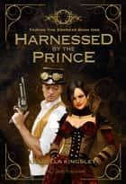 Harnessed by the Prince ebook by Arabella Kingsley