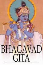 Bhagavad Gita - Or, The Song Celestial ebook by Edwin Arnold