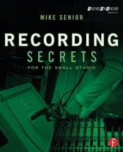 Recording Secrets for the Small Studio ebook by Mike Senior