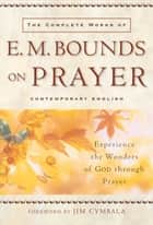 Complete Works of E. M. Bounds on Prayer, The ebook by E. M. Bounds