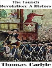 The French Revolution a History ebook by Thomas Carlyle