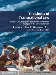 The Limits of Transnational Law - Refugee Law, Policy Harmonization and Judicial Dialogue in the European Union ebook by Guy S. Goodwin-Gill,Hélène Lambert