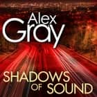 Shadows of Sound. audiobook by Alex Gray