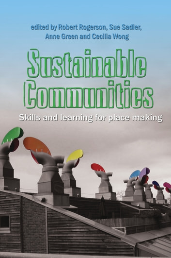 Sustainable Communities: Skills and Learning for Place Making eBook by Robert Rogerson,Sue Sadler,Anne Green,Cecilia Wong