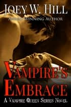 Vampire's Embrace - A Vampire Queen Series Novel ebook by Joey W. Hill