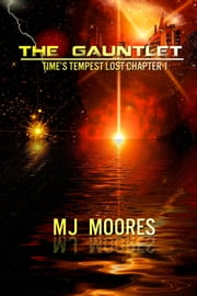 The Gauntlet: Time's Tempest Lost Chapter 1 ebook by M.J. Moores