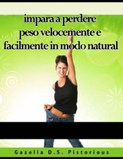 impara a perdere peso velocemente e facilmente in modo natural ebook by Gazella D.S. Pistorious