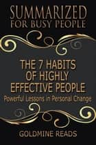 The 7 Habits of Highly Effective People - Summarized for Busy People ebook by Goldmine Reads