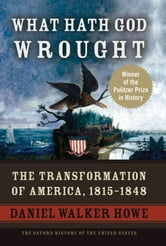 What Hath God Wrought: The Transformation of America, 1815-1848 ebook by Daniel Walker Howe