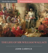 The Life of Sir William Wallace ebook by John D. Carryck
