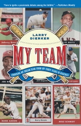 My Team - Choosing My Dream Team from My Forty Years in Baseball ebook by Larry Dierker