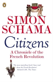 Citizens - A Chronicle of The French Revolution ebook by Simon Schama