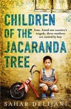 Children of the Jacaranda Tree ebook by Sahar Delijani