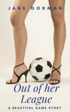 Out of her League - The Beautiful Game, #1 ebook by Jane Godman