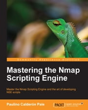 Mastering the Nmap Scripting Engine ebook by Paulino Calderón Pale