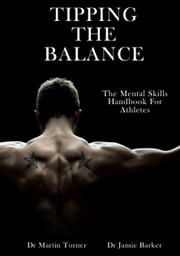 Tipping The Balance: The Mental Skills Handbook For Athletes [Sport Psychology Series] ebook by Dr Martin Turner,Jamie Barker